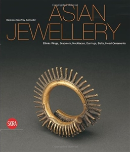 Asian Jewellery: Ethnic Rings, Bracelets, Necklaces, Earrings, Belts, Head Ornaments from the Ghysels Collection