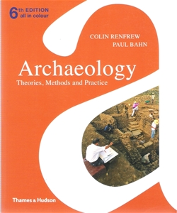 Archaeology Theories, Methods and Practice