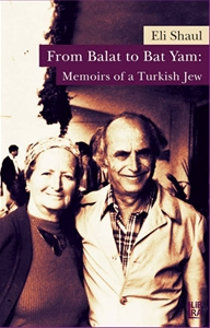 From Balat to Bat Yam: Memoirs of a Turkish Jew