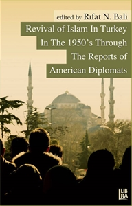 Revival of Islam in Turkey In The 1950's Through The Reports of American Diplomats