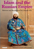 Islam and the Russian Empire: Reform and Revolution in Central Asia