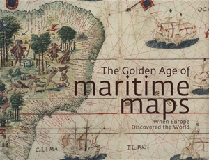 The Golden Age of Maritime Maps: When Europe Discovered the World
