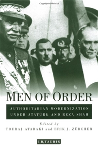 Men of Order: Authoritarian Modernization Under Atatürk and Reza Shah