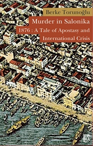Murder in Salonika 1876: A Tale of Apostasy and International Crisis