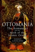 Ottomania: The Romantics and the Myth of the Islamic Orient