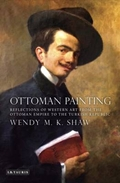 Ottoman Painting: Reflections of Western Art from the Ottoman Empire to the Turkish Republic