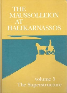 The Maussolleion At Halikarnassos Volume 5 The Superstructure