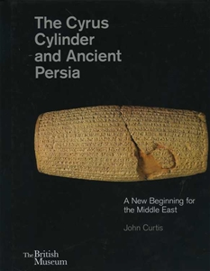The Cyrus Cylinder and Ancient Persia: A New Beginning for the Middle East