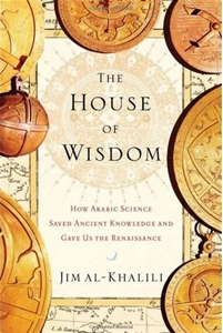 The House of Wisdom- How Arabic Science Saved Ancient Knowledge and Gave Us the Renaissance