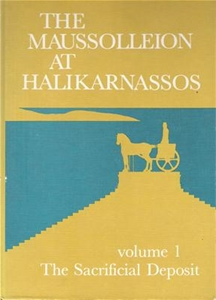 The Maussolleion at Halikarnassos Volume 1 The Sacrifical Deposit