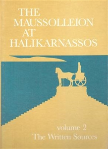 The Maussolleion At Halikarnassos Volume 2 The Written Sources