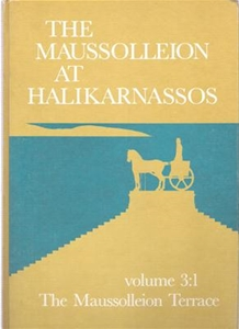 The Maussolleion At Halikarnassos Volume 3:1 The Maussolleion Terrace