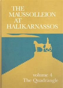 The Maussolleion At Halikarnassos Volume 4 The Quadrangle