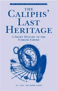 The Caliphs' Last Heritage: A Short History of the Turkish Empire
