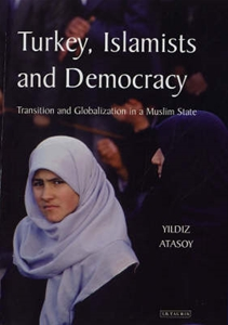 Turkey, Islamists and Democracy: Transition and Globalization in a Muslim State