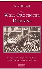 The Well-Protected Domains: Ideology and the Legitimation of Power in the Ottoman Empire, 1876-1909